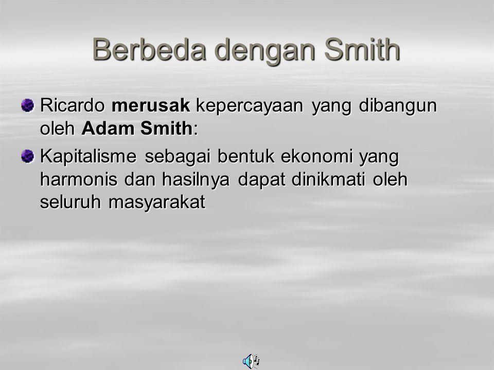 Berbeda dengan Smith Ricardo merusak kepercayaan yang dibangun oleh Adam Smith: Kapitalisme sebagai bentuk ekonomi yang harmonis dan hasilnya dapat di