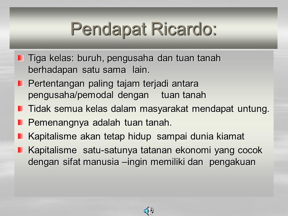 Pendapat Ricardo: Tiga kelas: buruh, pengusaha dan tuan tanah berhadapan satu sama lain. Pertentangan paling tajam terjadi antara pengusaha/pemodal de