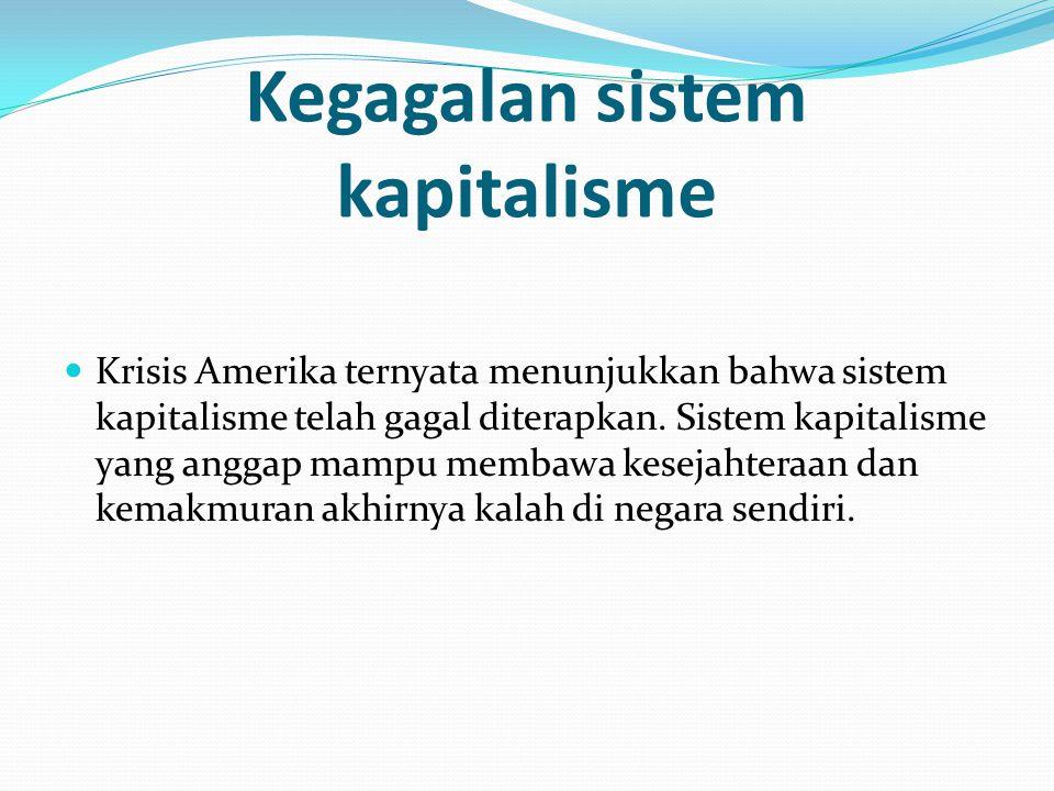 Kegagalan sistem kapitalisme Krisis Amerika ternyata menunjukkan bahwa sistem kapitalisme telah gagal diterapkan.