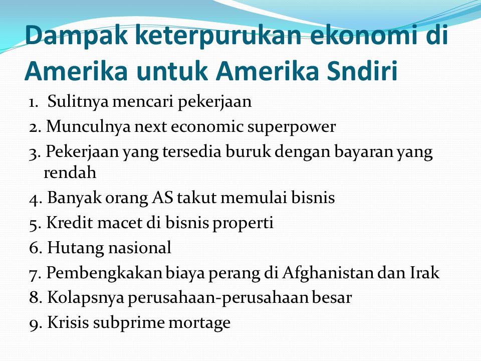 Dampak keterpurukan ekonomi di Amerika untuk Amerika Sndiri 1.