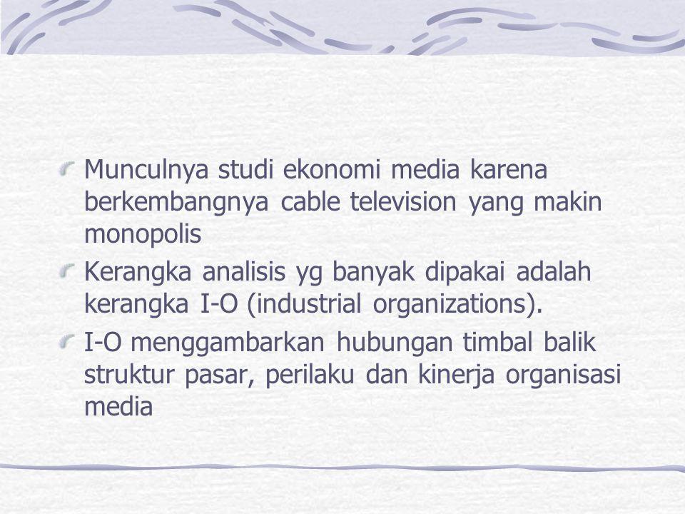 Munculnya studi ekonomi media karena berkembangnya cable television yang makin monopolis Kerangka analisis yg banyak dipakai adalah kerangka I-O (indu