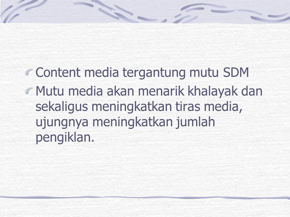 Content media tergantung mutu SDM Mutu media akan menarik khalayak dan sekaligus meningkatkan tiras media, ujungnya meningkatkan jumlah pengiklan.