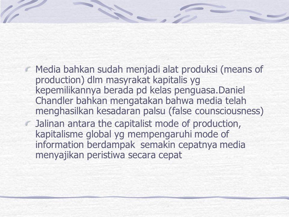 Media bahkan sudah menjadi alat produksi (means of production) dlm masyrakat kapitalis yg kepemilikannya berada pd kelas penguasa.Daniel Chandler bahk