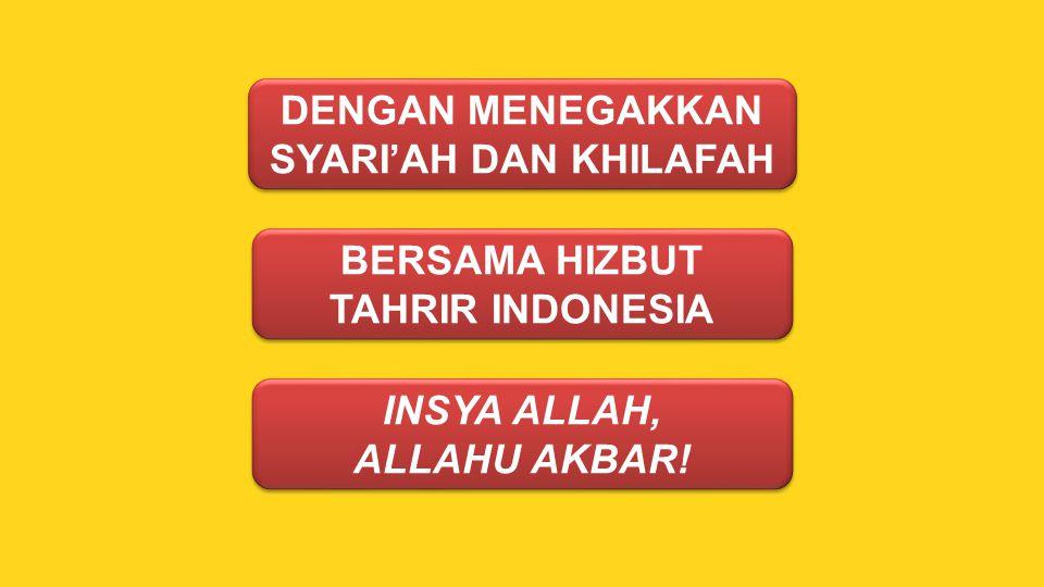 DENGAN MENEGAKKAN SYARI'AH DAN KHILAFAH BERSAMA HIZBUT TAHRIR INDONESIA INSYA ALLAH, ALLAHU AKBAR! INSYA ALLAH, ALLAHU AKBAR!