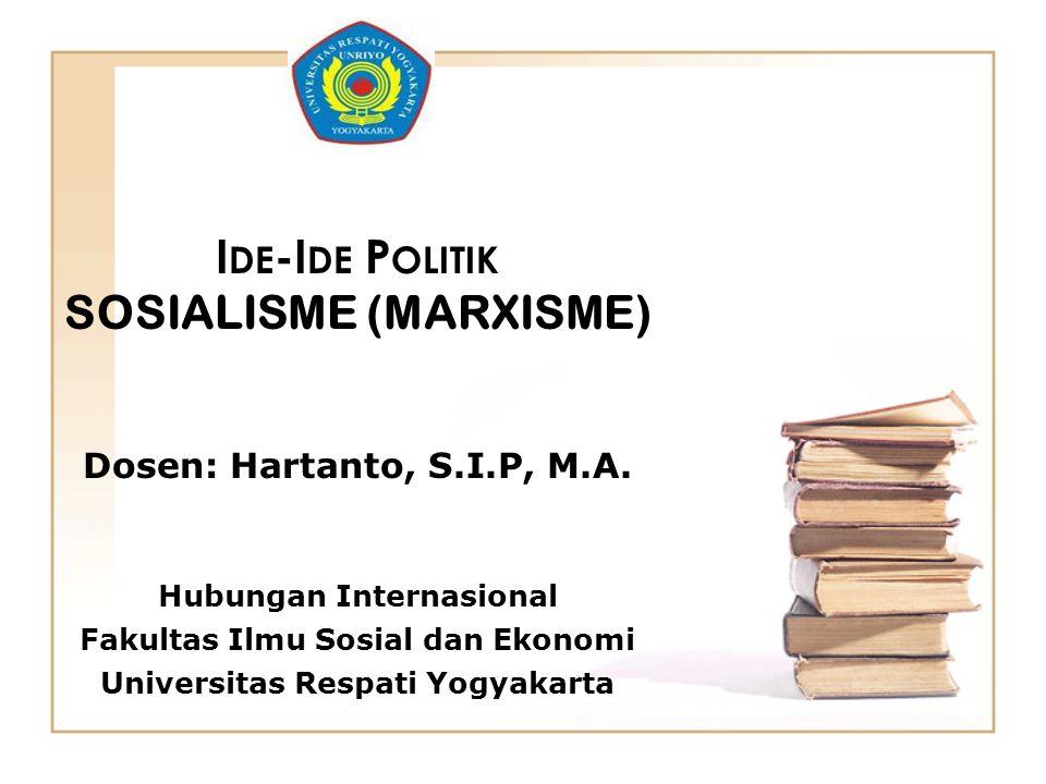 I DE -I DE P OLITIK SOSIALISME (MARXISME) Dosen: Hartanto, S.I.P, M.A. Hubungan Internasional Fakultas Ilmu Sosial dan Ekonomi Universitas Respati Yog