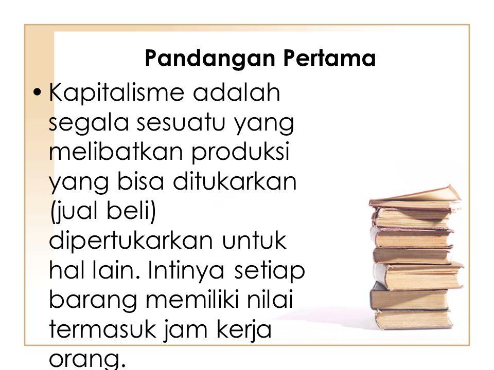 Pandangan Pertama Kapitalisme adalah segala sesuatu yang melibatkan produksi yang bisa ditukarkan (jual beli) dipertukarkan untuk hal lain. Intinya se
