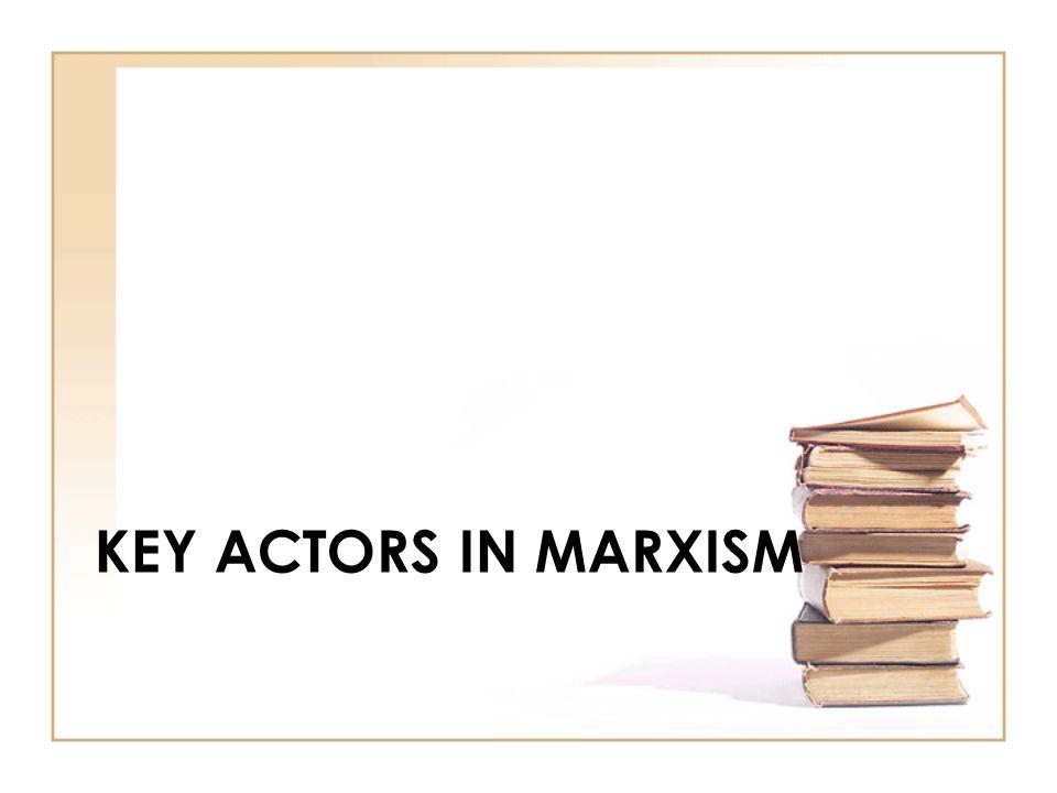 KEY ACTORS IN MARXISM