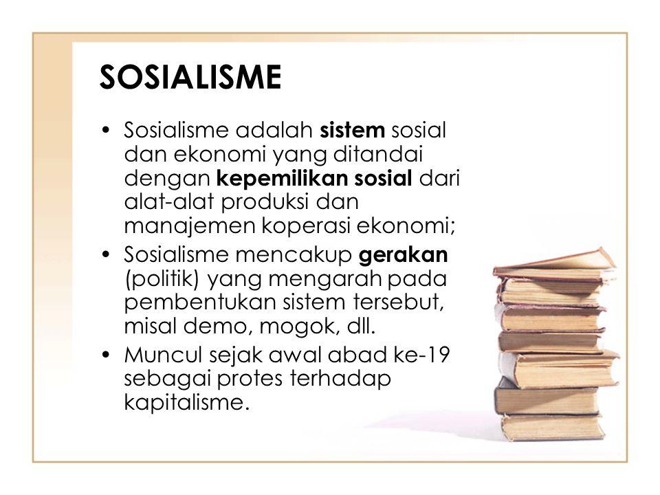 SOSIALISME Sosialisme adalah sistem sosial dan ekonomi yang ditandai dengan kepemilikan sosial dari alat-alat produksi dan manajemen koperasi ekonomi;