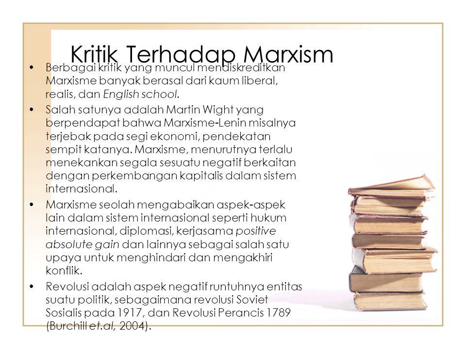 Kritik Terhadap Marxism Berbagai kritik yang muncul mendiskreditkan Marxisme banyak berasal dari kaum liberal, realis, dan English school. Salah satun