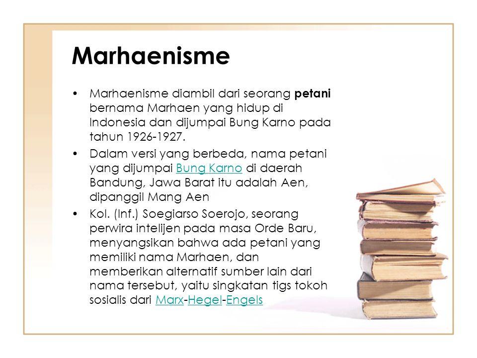 Marhaenisme Marhaenisme diambil dari seorang petani bernama Marhaen yang hidup di Indonesia dan dijumpai Bung Karno pada tahun 1926-1927. Dalam versi