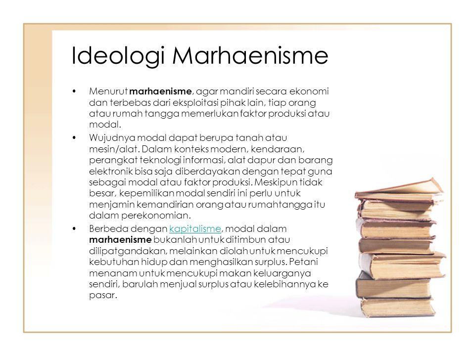 Ideologi Marhaenisme Menurut marhaenisme, agar mandiri secara ekonomi dan terbebas dari eksploitasi pihak lain, tiap orang atau rumah tangga memerluka
