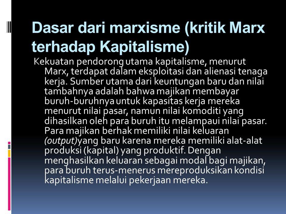 Dasar dari marxisme (kritik Marx terhadap Kapitalisme) Kekuatan pendorong utama kapitalisme, menurut Marx, terdapat dalam eksploitasi dan alienasi ten