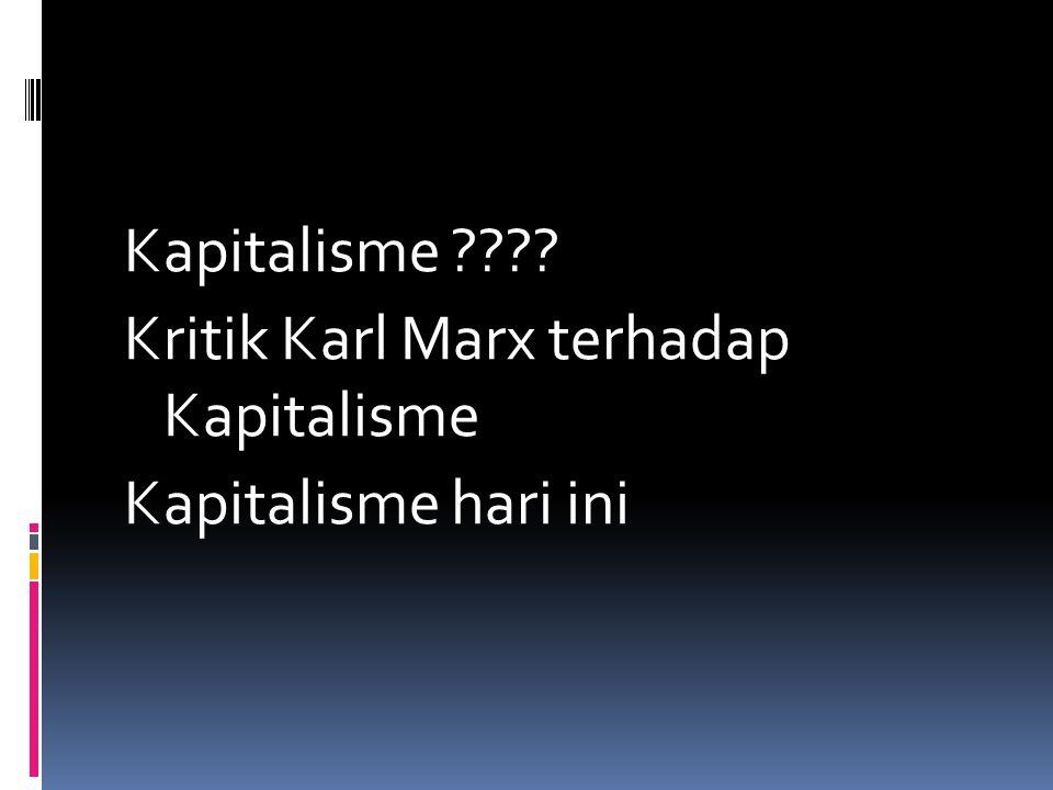 Kapitalisme ???? Kritik Karl Marx terhadap Kapitalisme Kapitalisme hari ini