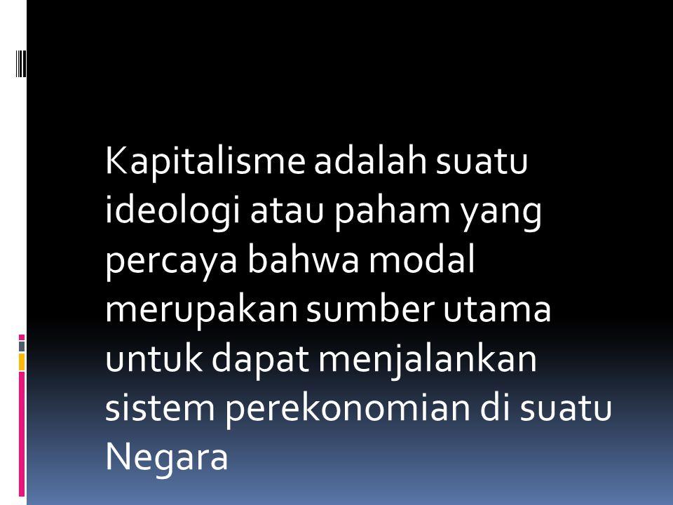 Kapitalisme adalah suatu ideologi atau paham yang percaya bahwa modal merupakan sumber utama untuk dapat menjalankan sistem perekonomian di suatu Nega
