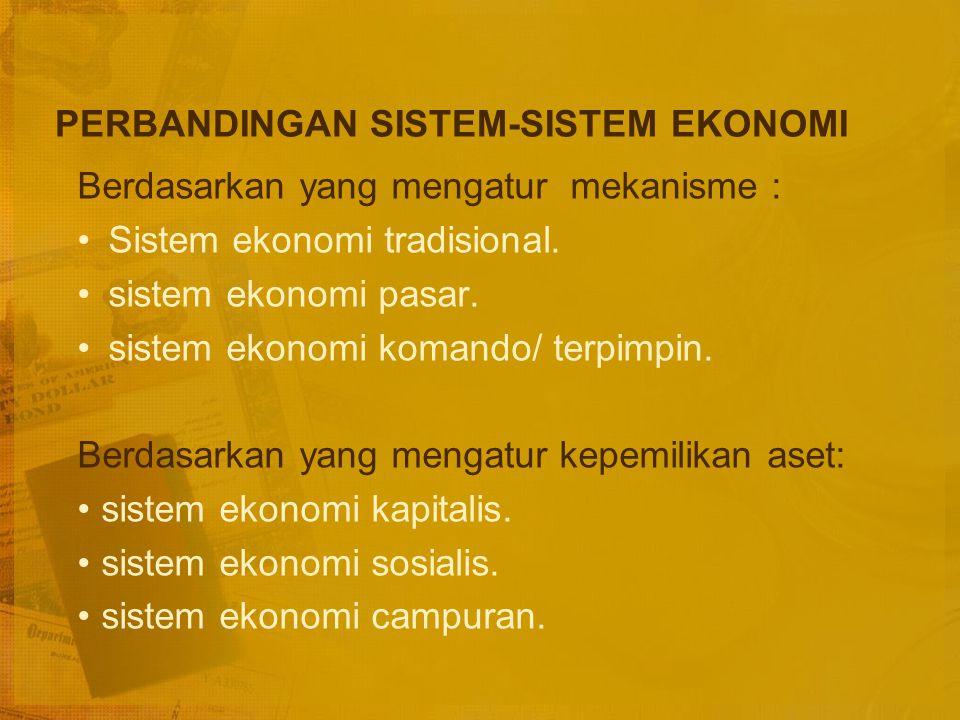 Tujuan Sistem Ekonomi 1.Menentukan apa, berapa banyak dan bagaimana produk-produk dan jasa-jasa yang dibutuhkan akan dihasilkan. 2.Mengalokasikan prod