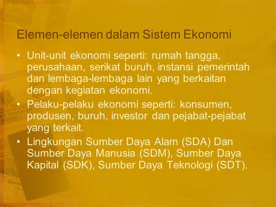 Suatu sistem ekonomi mencakup nilai-nilai, kebiasaan, adat istiadat, hukum, norma-norma, peraturan-peraturan yang berkenaan dengan pemanfaatan sumber