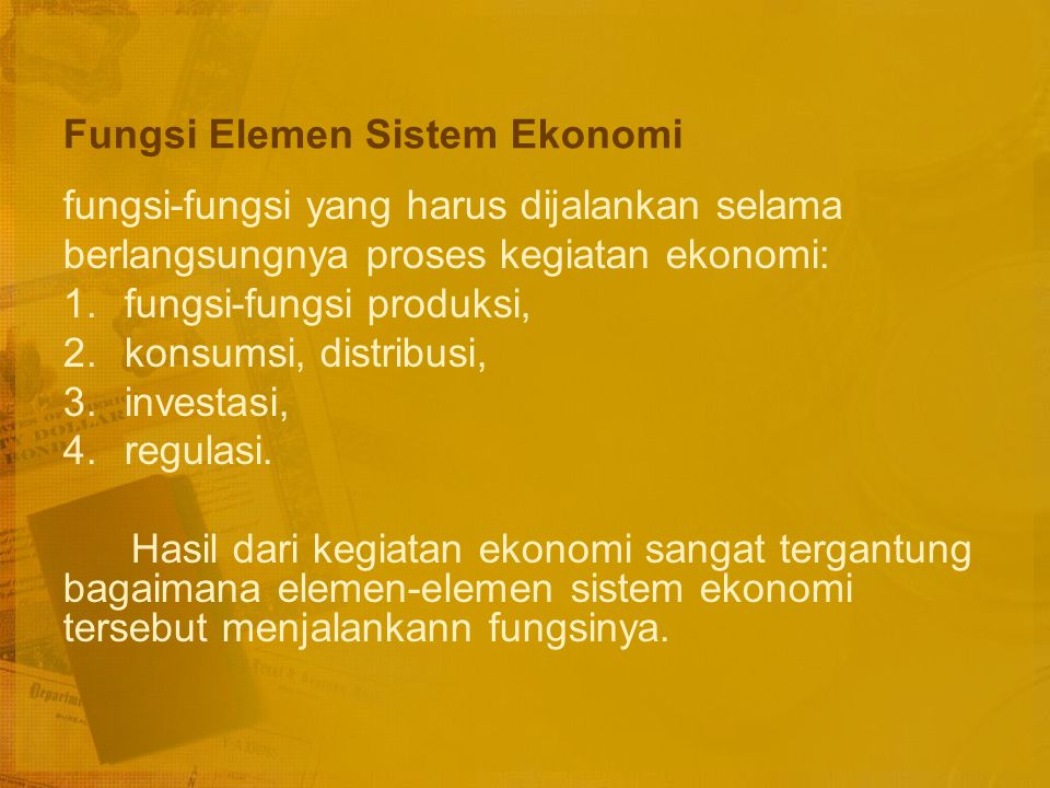 Elemen-elemen dalam Sistem Ekonomi Unit-unit ekonomi seperti: rumah tangga, perusahaan, serikat buruh, instansi pemerintah dan lembaga-lembaga lain ya