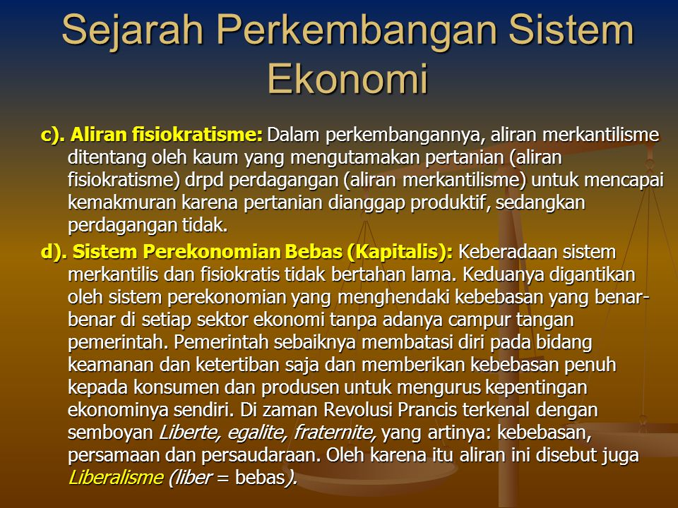c). Aliran fisiokratisme: Dalam perkembangannya, aliran merkantilisme ditentang oleh kaum yang mengutamakan pertanian (aliran fisiokratisme) drpd perd
