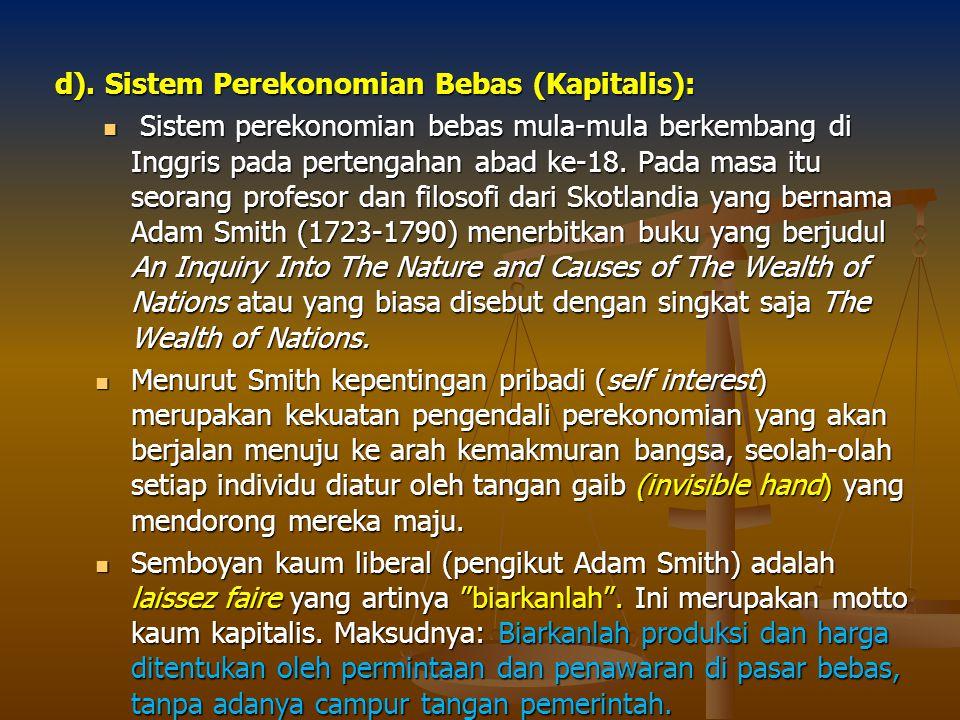 d). Sistem Perekonomian Bebas (Kapitalis): Sistem perekonomian bebas mula-mula berkembang di Inggris pada pertengahan abad ke-18. Pada masa itu seoran