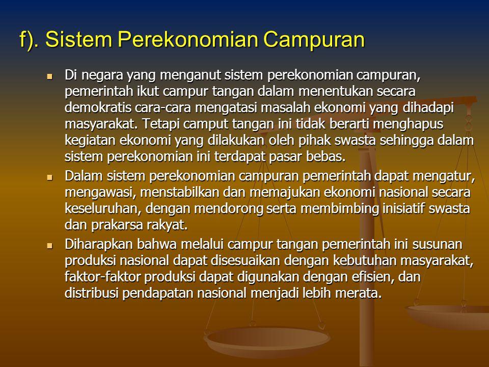 f). Sistem Perekonomian Campuran Di negara yang menganut sistem perekonomian campuran, pemerintah ikut campur tangan dalam menentukan secara demokrati