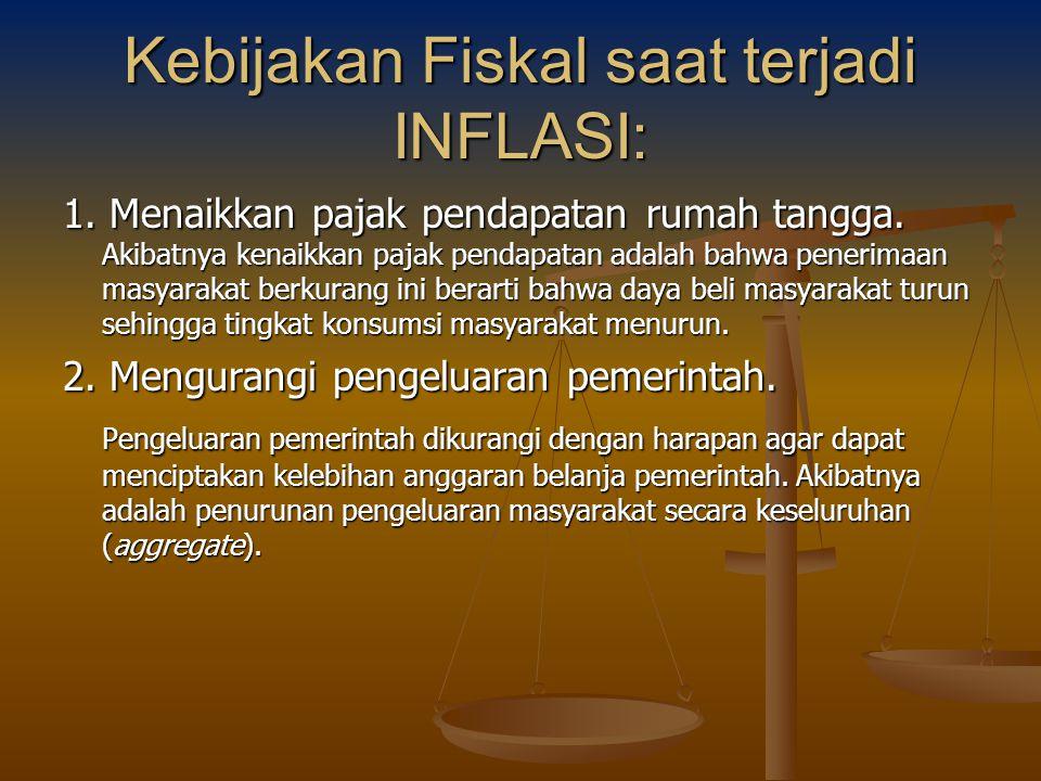 Kebijakan Fiskal saat terjadi INFLASI: 1. Menaikkan pajak pendapatan rumah tangga. Akibatnya kenaikkan pajak pendapatan adalah bahwa penerimaan masyar