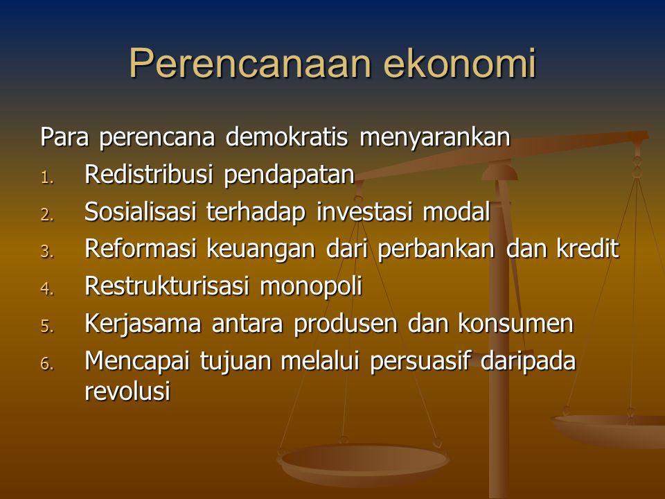Perencanaan ekonomi Para perencana demokratis menyarankan 1. Redistribusi pendapatan 2. Sosialisasi terhadap investasi modal 3. Reformasi keuangan dar