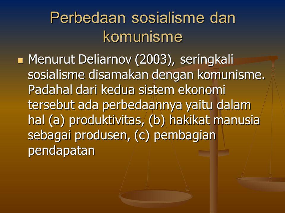Perbedaan sosialisme dan komunisme Menurut Deliarnov (2003), seringkali sosialisme disamakan dengan komunisme. Padahal dari kedua sistem ekonomi terse