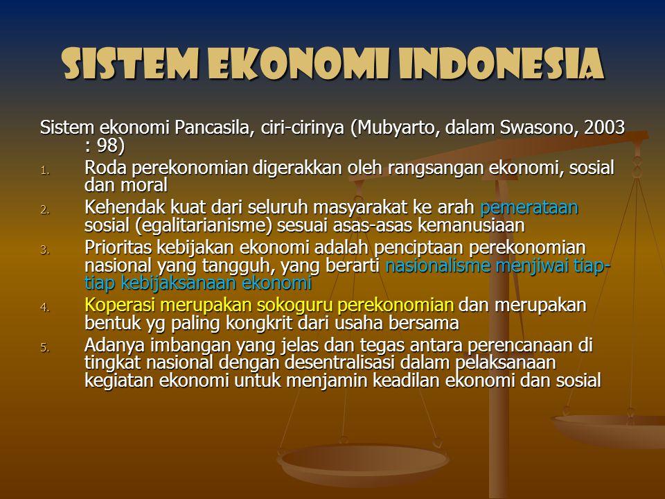 Sistem ekonomi Indonesia Sistem ekonomi Pancasila, ciri-cirinya (Mubyarto, dalam Swasono, 2003 : 98) 1. Roda perekonomian digerakkan oleh rangsangan e
