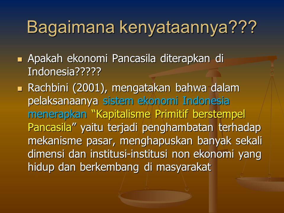 Bagaimana kenyataannya??? Apakah ekonomi Pancasila diterapkan di Indonesia????? Apakah ekonomi Pancasila diterapkan di Indonesia????? Rachbini (2001),