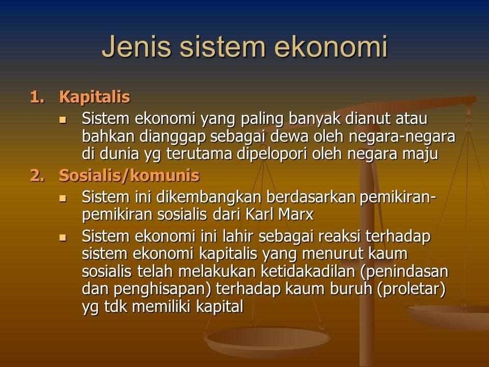 Jenis sistem ekonomi 1. Kapitalis Sistem ekonomi yang paling banyak dianut atau bahkan dianggap sebagai dewa oleh negara-negara di dunia yg terutama d