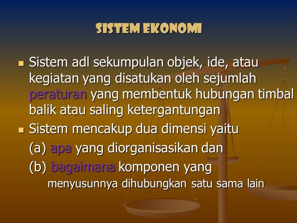 sistem ekonomi Sistem adl sekumpulan objek, ide, atau kegiatan yang disatukan oleh sejumlah peraturan yang membentuk hubungan timbal balik atau saling