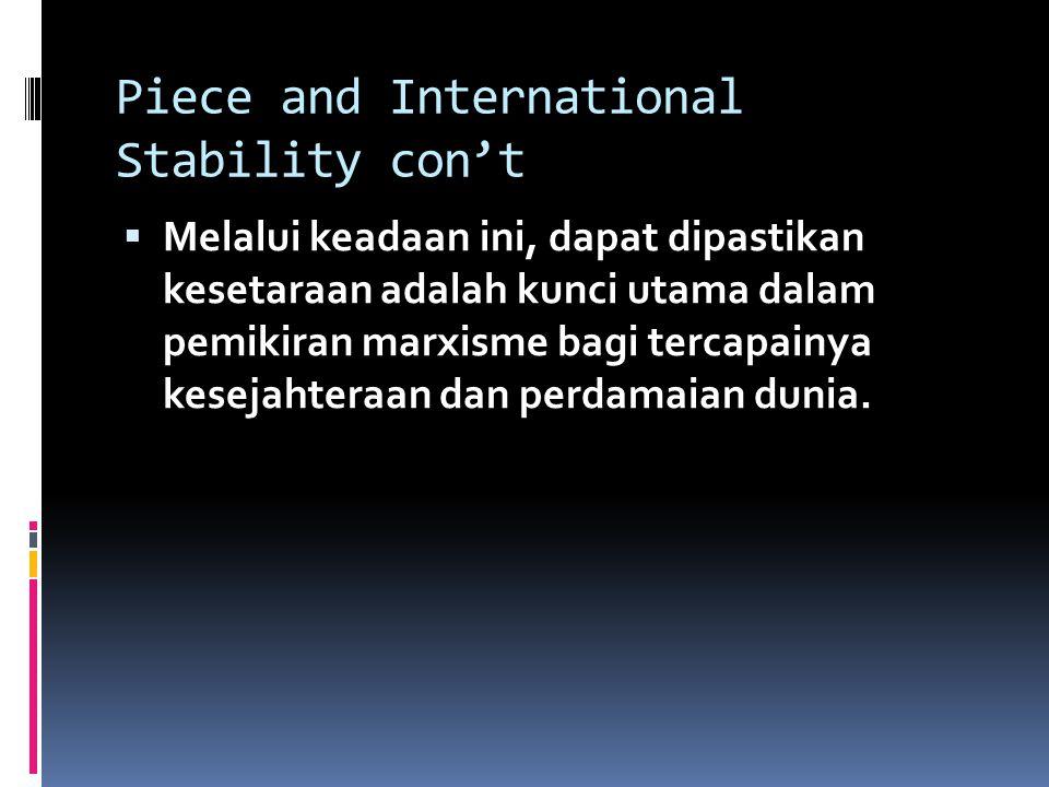 Piece and International Stability con't  Melalui keadaan ini, dapat dipastikan kesetaraan adalah kunci utama dalam pemikiran marxisme bagi tercapainy