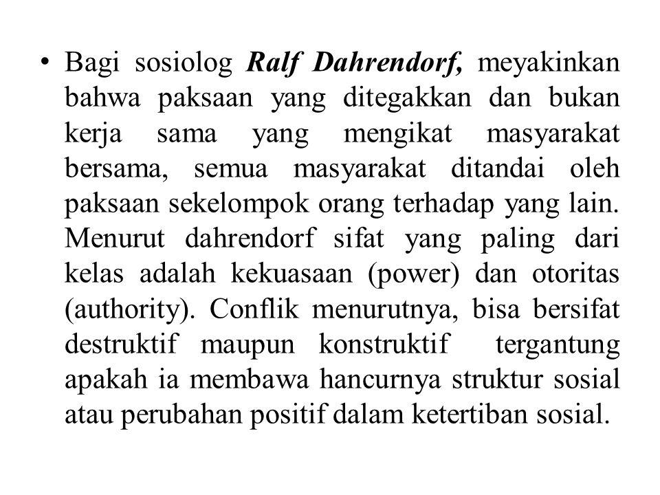 Bagi sosiolog Ralf Dahrendorf, meyakinkan bahwa paksaan yang ditegakkan dan bukan kerja sama yang mengikat masyarakat bersama, semua masyarakat ditand