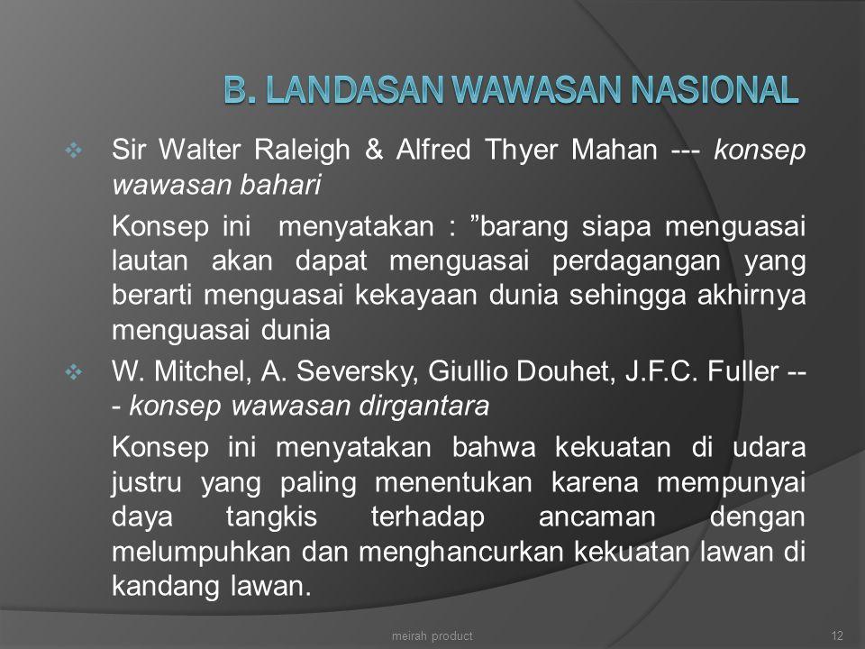 """ Sir Walter Raleigh & Alfred Thyer Mahan --- konsep wawasan bahari Konsep ini menyatakan : """"barang siapa menguasai lautan akan dapat menguasai perdag"""