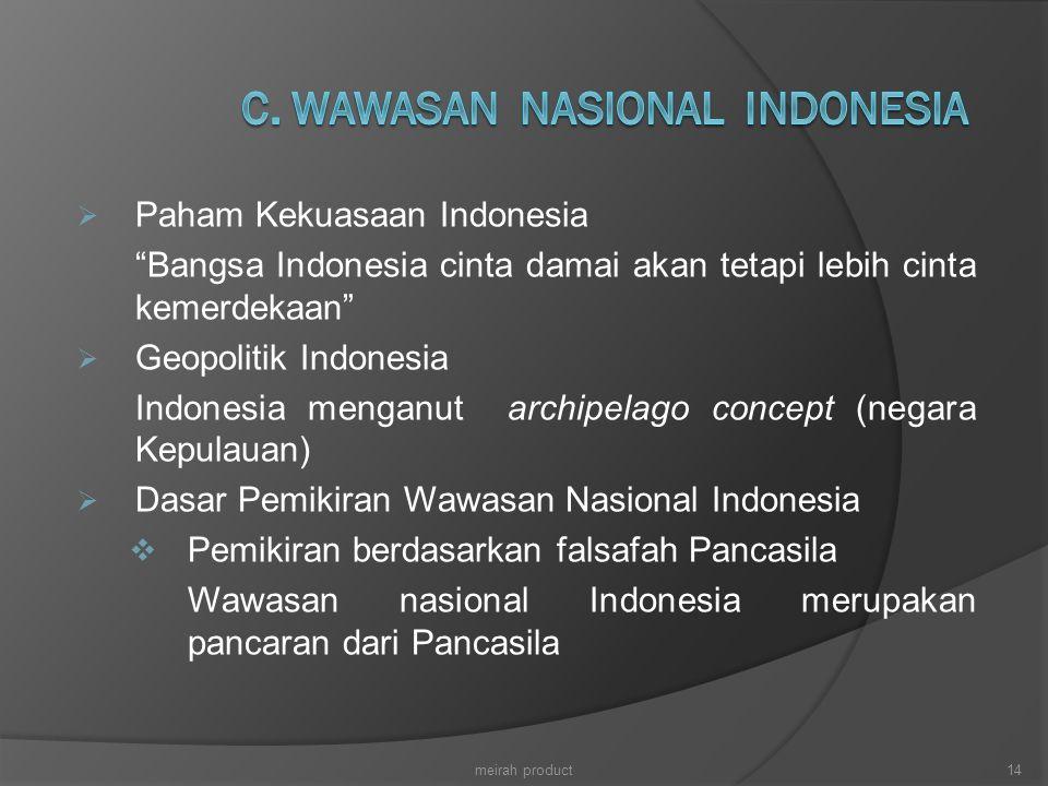 " Paham Kekuasaan Indonesia ""Bangsa Indonesia cinta damai akan tetapi lebih cinta kemerdekaan""  Geopolitik Indonesia Indonesia menganut archipelago c"