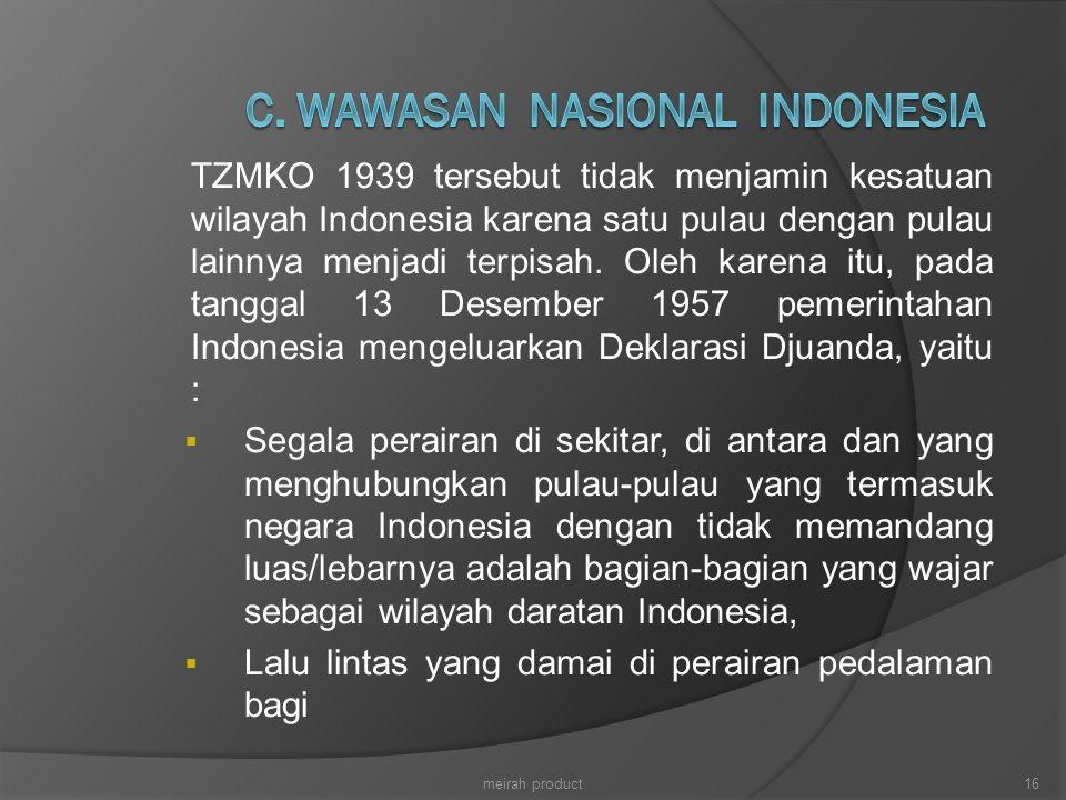 TZMKO 1939 tersebut tidak menjamin kesatuan wilayah Indonesia karena satu pulau dengan pulau lainnya menjadi terpisah. Oleh karena itu, pada tanggal 1
