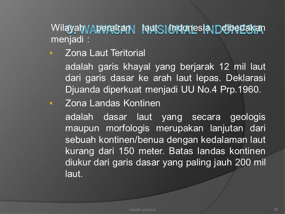 Wilayah perairan laut Indonesia dibedakan menjadi :  Zona Laut Teritorial adalah garis khayal yang berjarak 12 mil laut dari garis dasar ke arah laut