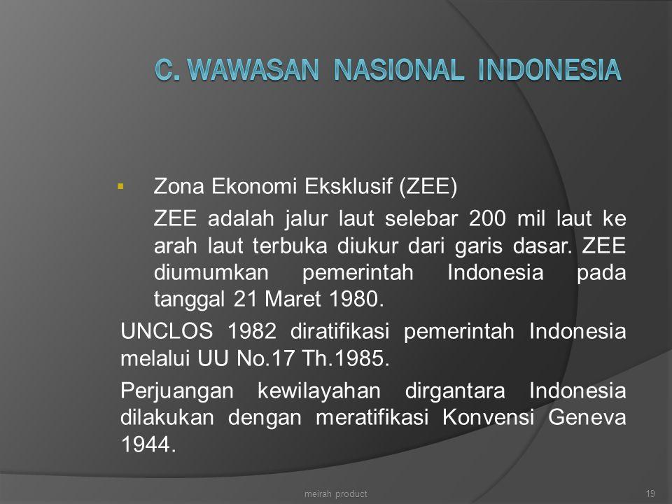  Zona Ekonomi Eksklusif (ZEE) ZEE adalah jalur laut selebar 200 mil laut ke arah laut terbuka diukur dari garis dasar. ZEE diumumkan pemerintah Indon