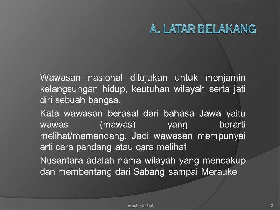 Wawasan nasional ditujukan untuk menjamin kelangsungan hidup, keutuhan wilayah serta jati diri sebuah bangsa. Kata wawasan berasal dari bahasa Jawa ya