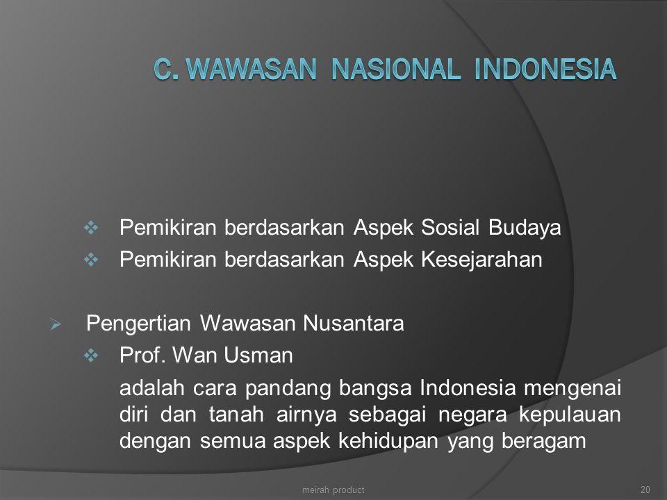  Pemikiran berdasarkan Aspek Sosial Budaya  Pemikiran berdasarkan Aspek Kesejarahan  Pengertian Wawasan Nusantara  Prof. Wan Usman adalah cara pan