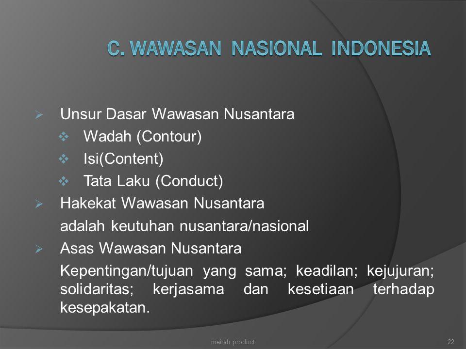  Unsur Dasar Wawasan Nusantara  Wadah (Contour)  Isi(Content)  Tata Laku (Conduct)  Hakekat Wawasan Nusantara adalah keutuhan nusantara/nasional