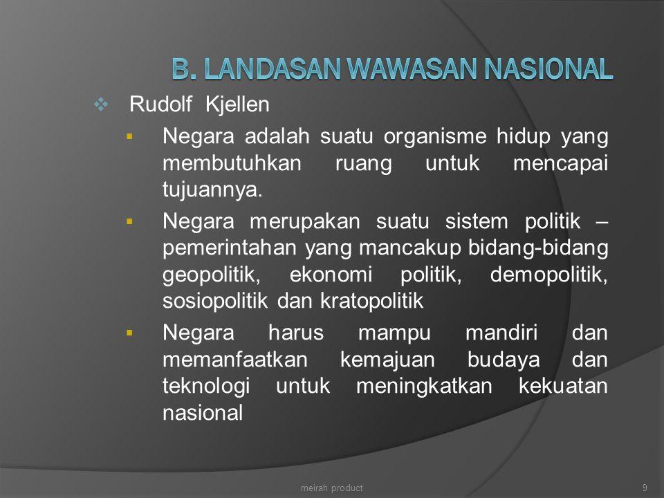  Rudolf Kjellen  Negara adalah suatu organisme hidup yang membutuhkan ruang untuk mencapai tujuannya.  Negara merupakan suatu sistem politik – peme