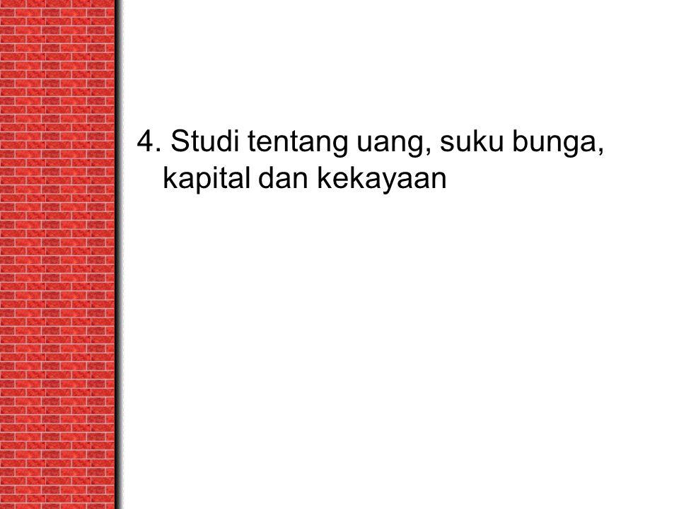 4. Studi tentang uang, suku bunga, kapital dan kekayaan
