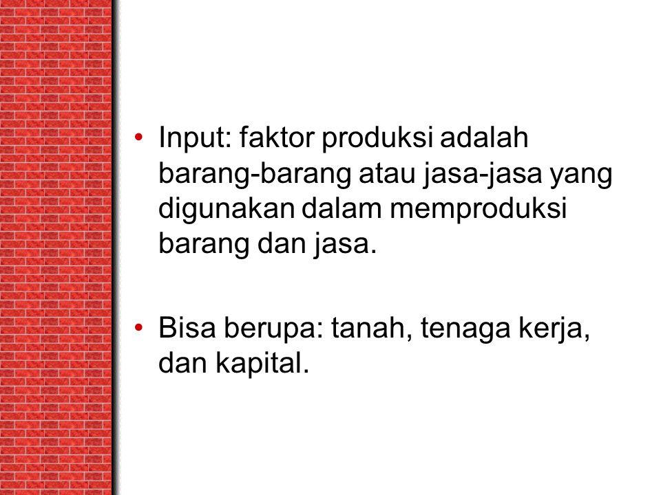 Input: faktor produksi adalah barang-barang atau jasa-jasa yang digunakan dalam memproduksi barang dan jasa. Bisa berupa: tanah, tenaga kerja, dan kap