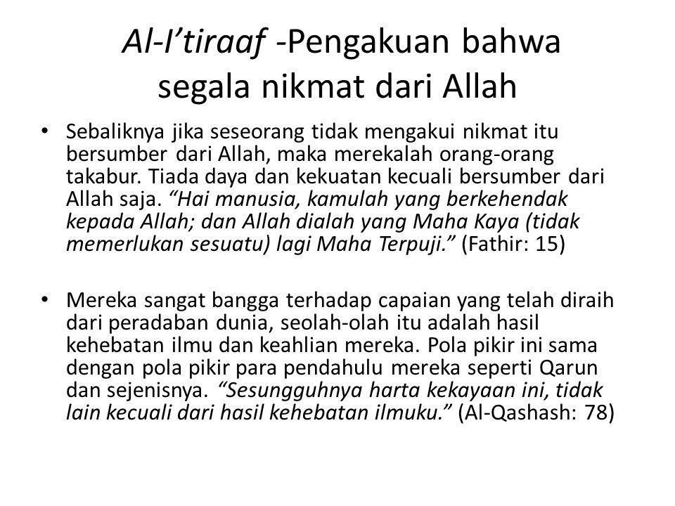 Al-I'tiraaf -Pengakuan bahwa segala nikmat dari Allah Sebaliknya jika seseorang tidak mengakui nikmat itu bersumber dari Allah, maka merekalah orang-orang takabur.