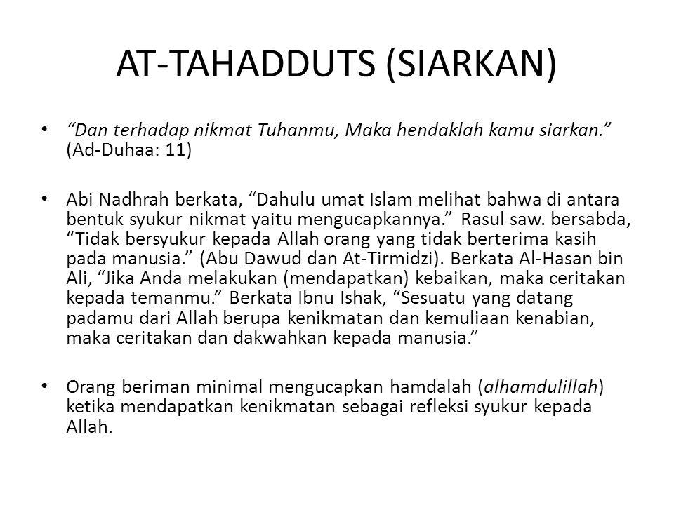 AT-TAHADDUTS (SIARKAN) Dan terhadap nikmat Tuhanmu, Maka hendaklah kamu siarkan. (Ad-Duhaa: 11) Abi Nadhrah berkata, Dahulu umat Islam melihat bahwa di antara bentuk syukur nikmat yaitu mengucapkannya. Rasul saw.