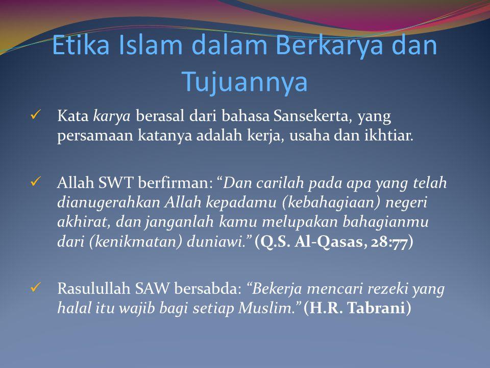 Etika Islam dalam Berkarya dan Tujuannya Kata karya berasal dari bahasa Sansekerta, yang persamaan katanya adalah kerja, usaha dan ikhtiar. Allah SWT