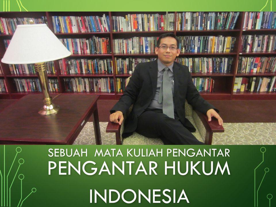 SEBUAH MATA KULIAH PENGANTAR PENGANTAR HUKUM INDONESIA PENGANTAR HUKUM INDONESIA