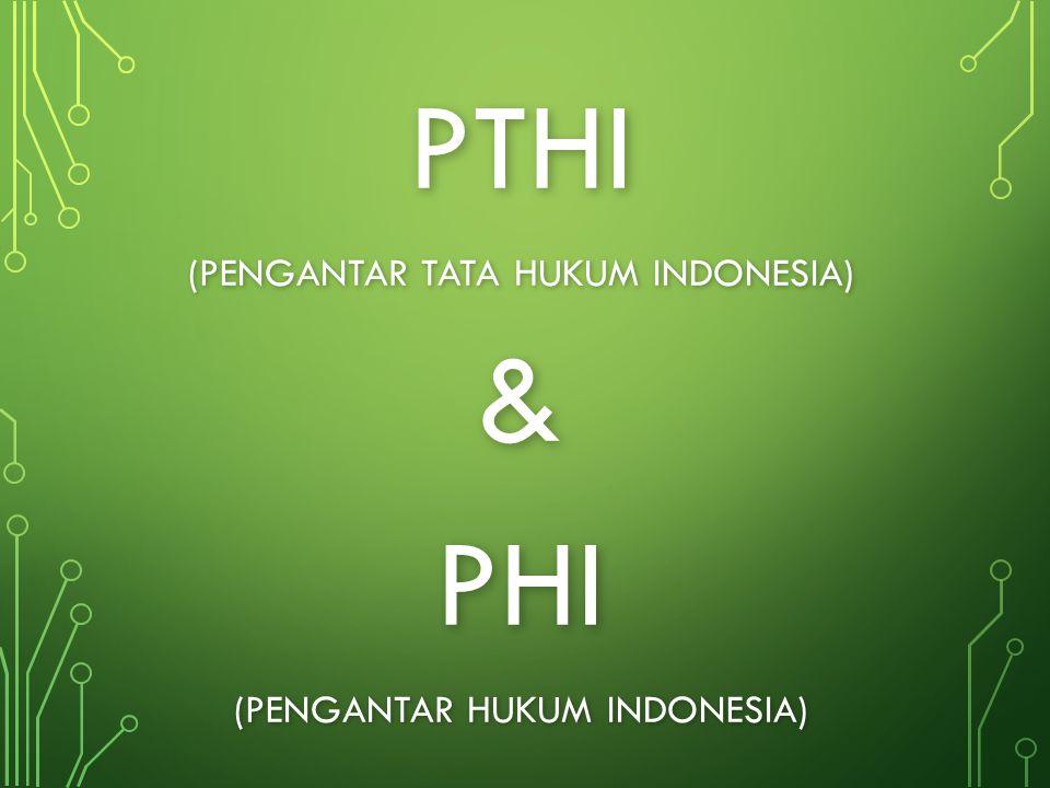 PTHI (PENGANTAR TATA HUKUM INDONESIA) &PHI (PENGANTAR HUKUM INDONESIA)