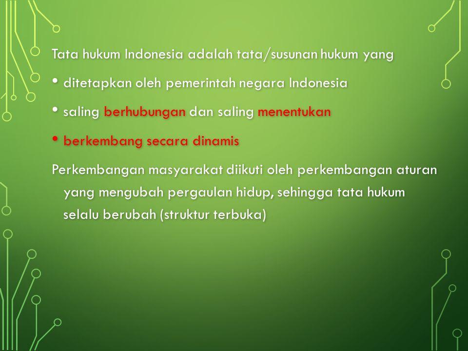 Tata hukum Indonesia adalah tata/susunan hukum yang ditetapkan oleh pemerintah negara Indonesia ditetapkan oleh pemerintah negara Indonesia saling ber